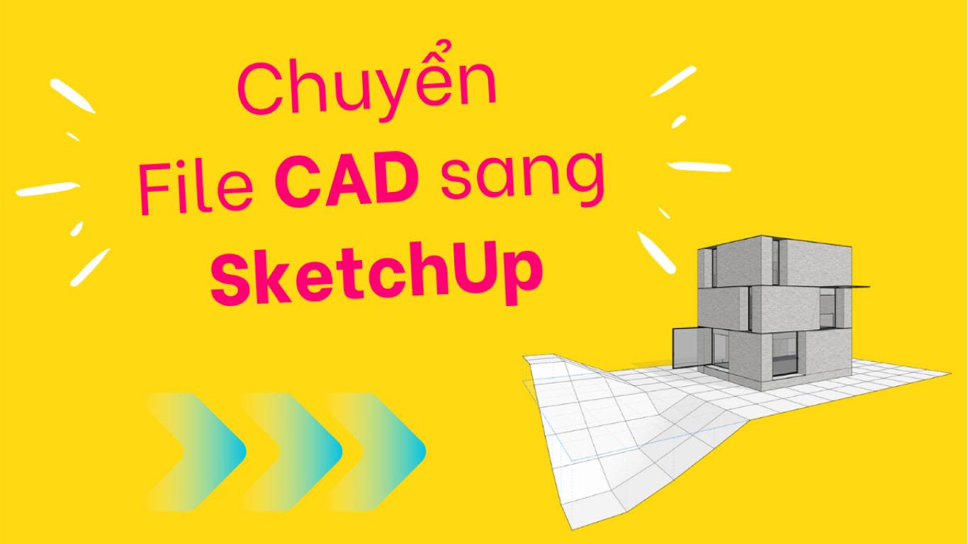 Cách chuyển file AutoCAD sang SketchUp