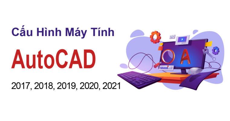 Cau hinh may tinh de xuat autocad 2017 2018 2019 2020 2021 01